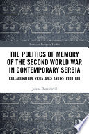 The Politics of Memory of the Second World War in Contemporary Serbia