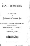 Letter to the Honorable the Secretary of State from the Canal Commissioners Respecting the Improvement of the Inland Navigation of the Dominion of Canada