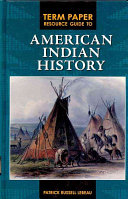 Term Paper Resource Guide to American Indian History