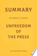 Summary of Mark R  Levin   s Unfreedom of the Press by Milkyway Media Book