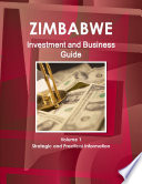 Zimbabwe Investment and Business Guide Volume 1 Strategic and Practical Information