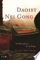 """Daoist Nei Gong: The Philosophical Art of Change"" by Cindy Engel, Damo Mitchell"
