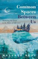 Common Spaces Between Us