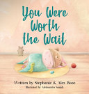 You Were Worth the Wait