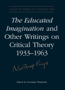 The Educated Imagination and Other Writings on Critical Theory 1933-1963 [Pdf/ePub] eBook