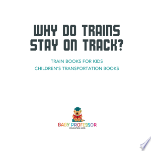 Why Do Trains Stay on Track? Train Books for Kids | Children's Transportation Books Ebook - digital ebook library