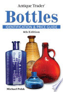"""Antique Trader Bottles Identification and Price Guide"" by Michael Polak"