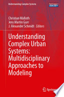 Understanding Complex Urban Systems  Multidisciplinary Approaches to Modeling Book