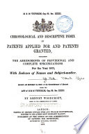Chronological and Descriptive Index of Patents Applied for and Patents Granted  Containing the Abridgements of Provisional and Complete Specifications