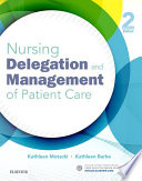 Nursing Delegation and Management of Patient Care   E Book