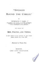 """Swingin round the Cirkle."" By Petroleum V. Nasby ... His ideas of men, politics and things, as set forth in his letters to the public press, during the year 1866"