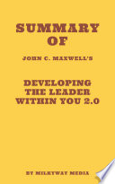 Summary of John C  Maxwell   s Developing The Leader Within You 2 0 Book