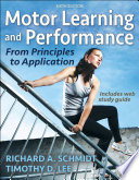 """Motor Learning and Performance: From Principles to Application"" by Richard A. Schmidt, Timothy D. Lee"