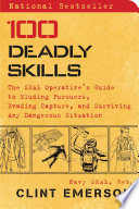"""100 Deadly Skills: The SEAL Operative's Guide to Eluding Pursuers, Evading Capture, and Surviving Any Dangerous Situation"" by Clint Emerson"