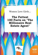 Women Love Girth    the Fattest 100 Facts on the Millionaire Real Estate Agent Book PDF