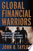 Global Financial Warriors  The Untold Story of International Finance in the Post 9 11 World