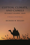 Cotton  Climate  and Camels in Early Islamic Iran