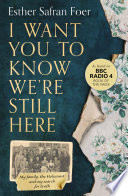 I Want You to Know We   re Still Here  My family  the Holocaust and my search for truth Book