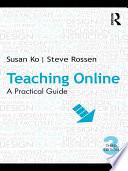 """Teaching Online: A Practical Guide"" by Susan Ko, Steve Rossen"
