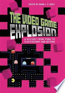 """The Video Game Explosion: A History from PONG to Playstation and Beyond"" by Mark J. P. Wolf"