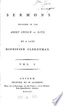 Sermons preached in the abbey church at Bath, by a late dignified clergyman [J. Chapman].