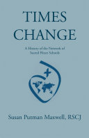 Times Change: a History of the Network of Sacred Heart Schools