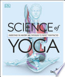 """Science of Yoga: Understand the Anatomy and Physiology to Perfect your Practice"" by Ann Swanson"
