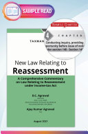 Taxmann   s New Law Relating to Reassessment     Commentary with discussion on fundamental concepts   issues arising under the new law combined with commentary on statutory provisions   jurisprudence
