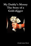 My Daddy S Money The Story Of A Gold Digger Book PDF