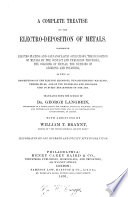 A Complete Treatise on the Electro deposition of Metals