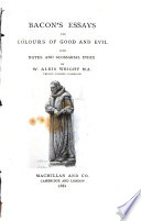 Bacon's Essays and Colours of Good and Evil  : With Notes and Glossarial Index