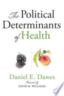 """The Political Determinants of Health"" by Daniel E. Dawes, David R. Williams"