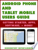 Android Phone and Tablet Mobile Users Guide Getting Started, Apps, Software, + More!