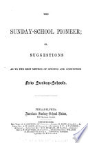 The Sunday-school Pioneer, Or, Suggestions as to the Best Method of Opening and Conducting New Sunday-schools