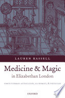 Medicine and Magic in Elizabethan London