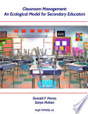 Classroom Management  An Ecological Model for Secondary Educators Book