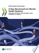OECD Health Policy Studies A New Benchmark for Mental Health Systems Tackling the Social and Economic Costs of Mental Ill Health Book