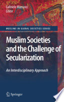 Muslim Societies And The Challenge Of Secularization An Interdisciplinary Approach
