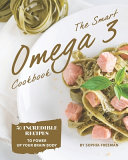 The Smart Omega 3 Cookbook