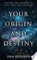 Your Origin and Destiny