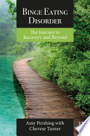 """Binge Eating Disorder: The Journey to Recovery and Beyond"" by Amy Pershing, Chevese Turner"
