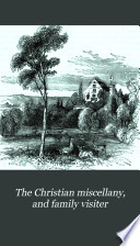 The Christian miscellany  and family visiter