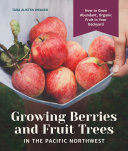 Growing Berries and Fruit Trees in the Pacific Northwest Pdf/ePub eBook