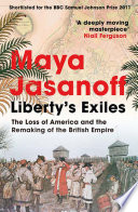 Liberty   s Exiles  The Loss of America and the Remaking of the British Empire