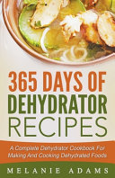 365 Days Of Dehydrator Recipes  A Complete Dehydrator Cookbook For Making And Cooking Dehydrated Foods