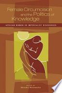 Female Circumcision and the Politics of Knowledge
