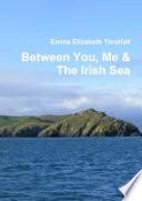 Between You, Me & The Irish Sea