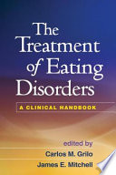 """The Treatment of Eating Disorders: A Clinical Handbook"" by Carlos M. Grilo, James E. Mitchell"