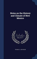 Notes on the History and Climate of New Mexico