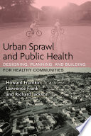 """Urban Sprawl and Public Health: Designing, Planning, and Building for Healthy Communities"" by Howard Frumkin, Lawrence Frank, Richard J. Jackson"